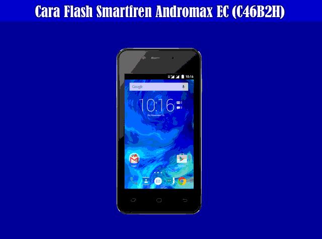 Kumpulan Cara Flash Smartfren Andromax EC (C46B2H) Terbaru