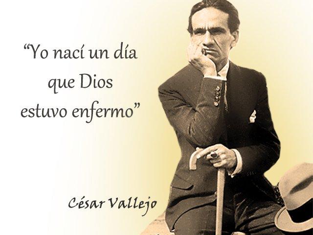 """""""Yo nací un día que Dios estuvo enfermo."""" César Vallejo"""