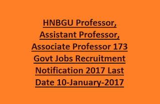 HNBGU Professor, Assistant Professor, Associate Professor 173 Govt Jobs Recruitment Notification 2017 Last Date 10-January-2017