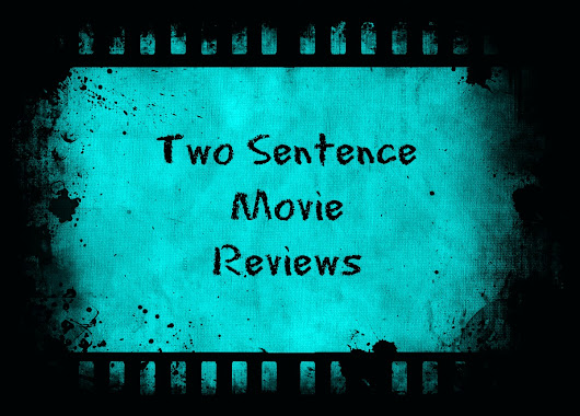 Two Sentence Movie Reviews: October 2014