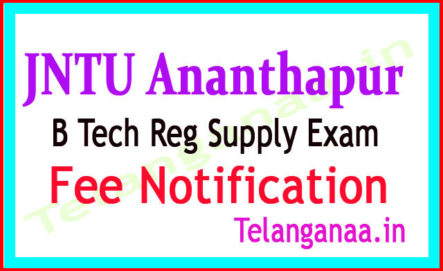 JNTU Ananthapur B Tech  Reg Supply 2018 Exam Fee Notification