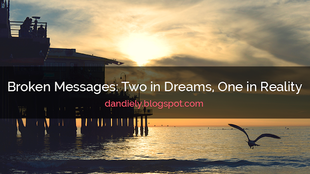 Broken Messages: Two in Dreams, One in Reality