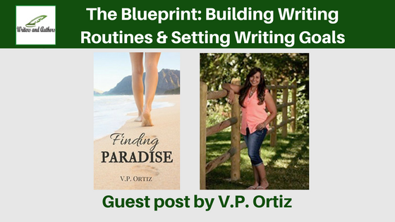 The Blueprint: Building Writing Routines & Setting Writing Goals, guest post by V.P. Ortiz