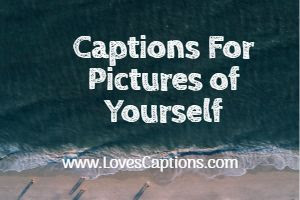 62+ Captions For Pictures of Yourself - Selfie Captions