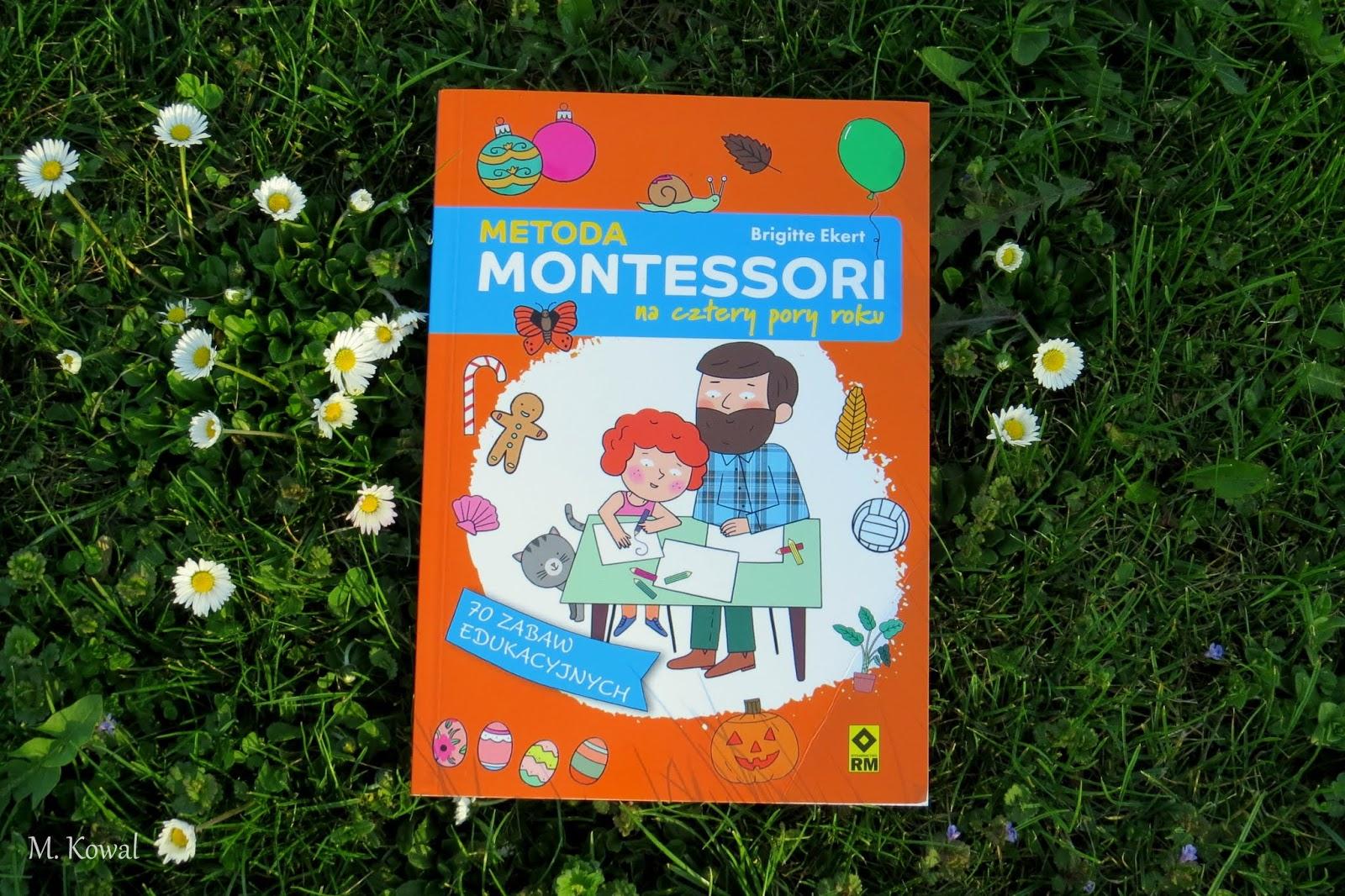 """""""Metoda Montessori na cztery pory roku"""" czyli 70 pomysłów na kreatywne zabawy"""