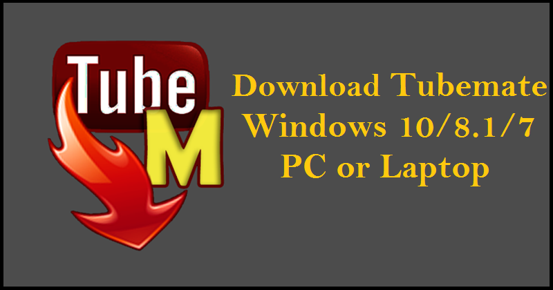 tubemate apk for pc laptop windows 7 8 10 iphone android bluestacks for pc