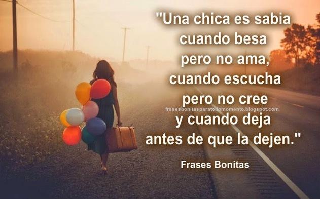 Una chica es sabia cuando besa pero no ama, cuando escucha pero no cree y cuando deja antes de que la dejen.