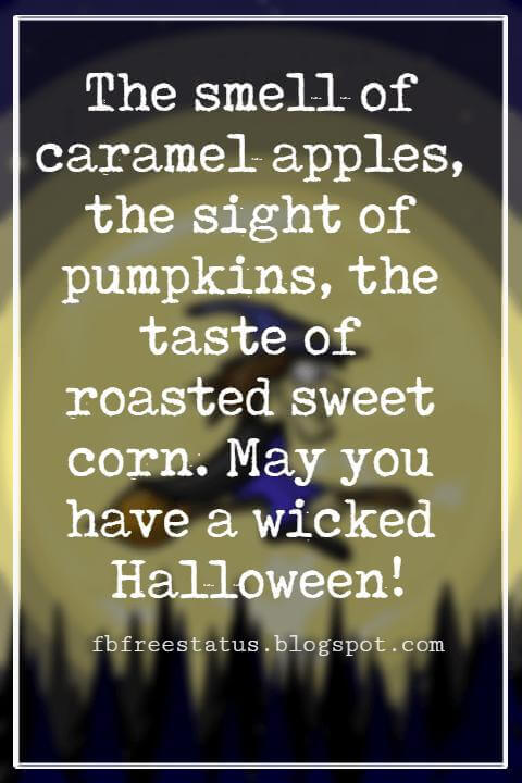 Halloween Messages, Halloween Message, The smell of caramel apples, the sight of pumpkins, the taste of roasted sweet corn. May you have a wicked Halloween!