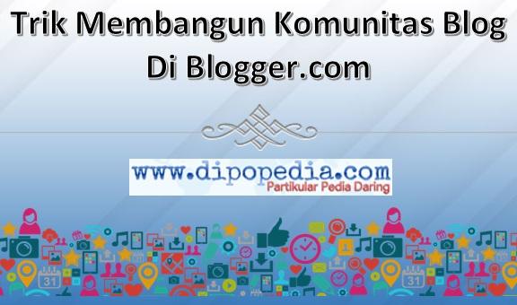 Gambar Posting Trik Membangun Komunitas Blog Di Blogger.com