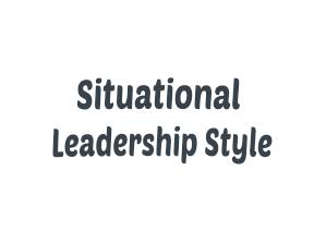 Gaya Kepemimpinan   Situational Leadership Style