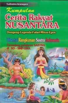 Kumpulan Cerita Rakyat Nusantara Dongeng Legenda Fabel Mitos Epos