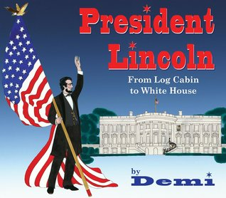 President Lincoln From Log Cabin to White House