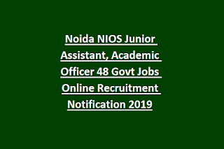 Noida NIOS Junior Assistant, Academic Officer 48 Govt Jobs Online Recruitment Notification 2019