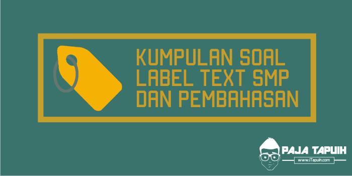 Kumpulan Soal Label Text SMP dan Pembahasan
