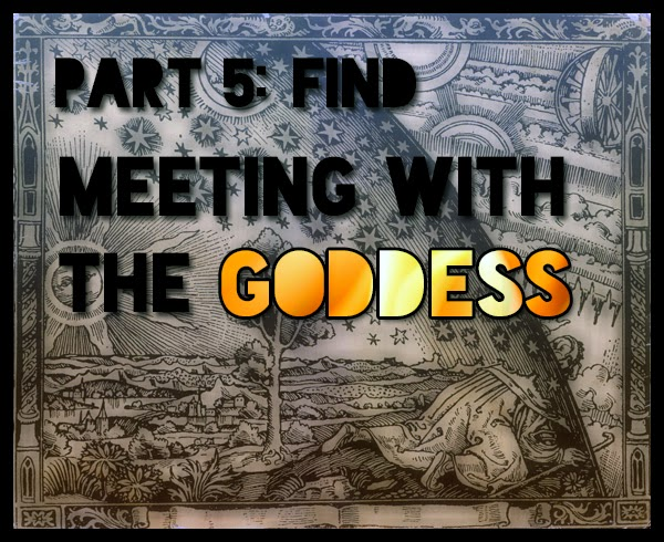 Part 5: FIND - Meeting With The Goddess