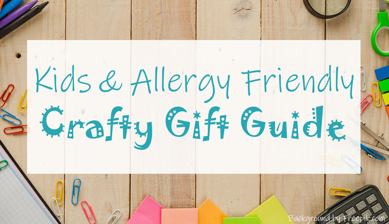 Kids and Allergy Friendly Crafty Gift Guide