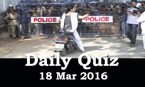 Daily Current Affairs Quiz - 18 Mar 2016