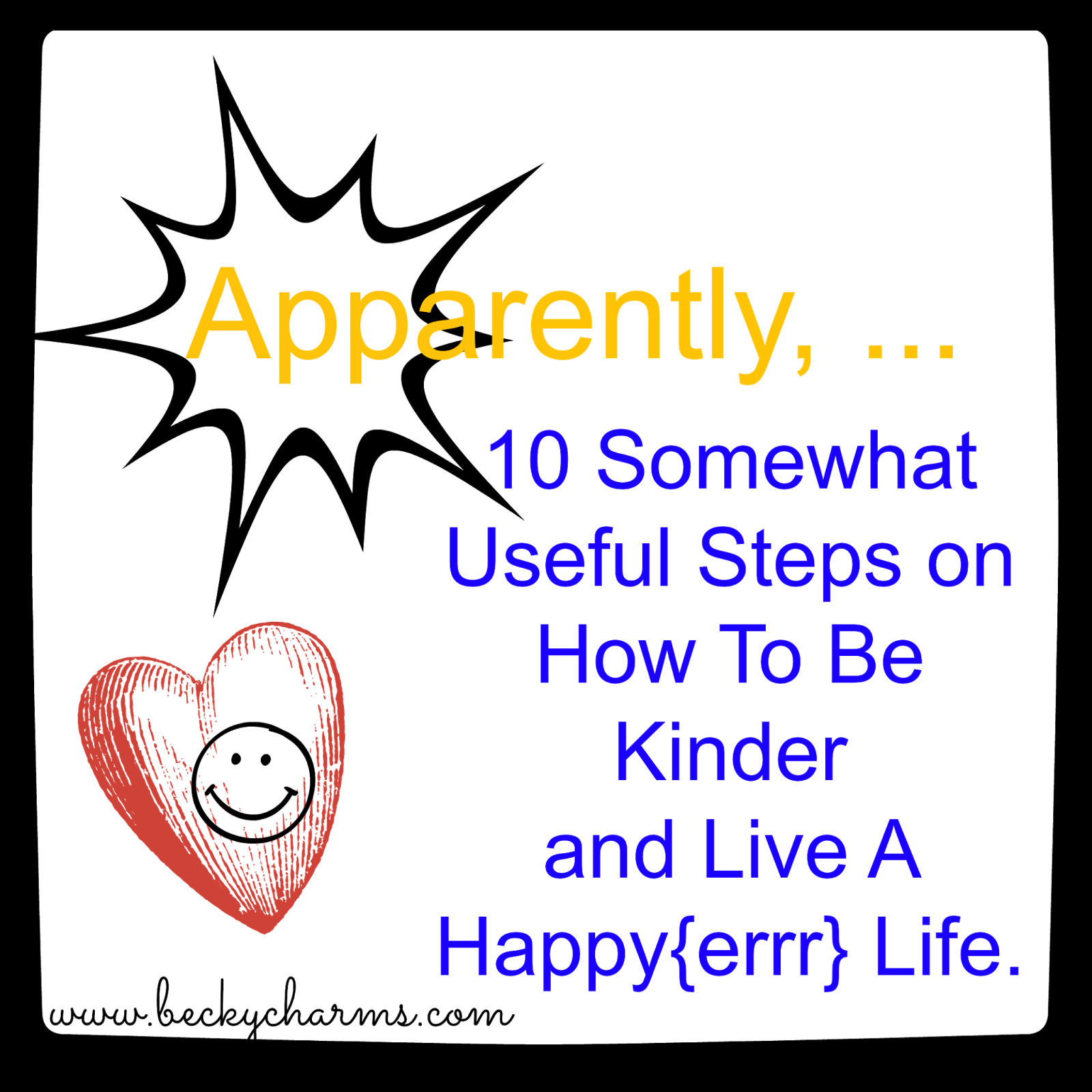 10 Somewhat Useful Steps on How To Be Kinder and Live A Happy{errr} Life