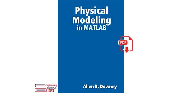Physical Modeling in MATLAB by Allen B. Downey