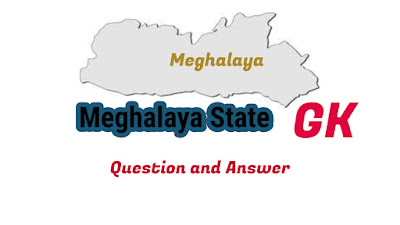 Best GK Question and Answer on Meghalaya State- Indian Sate General Knowledge
