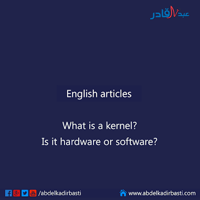 What is a kernel Is it hardware or software