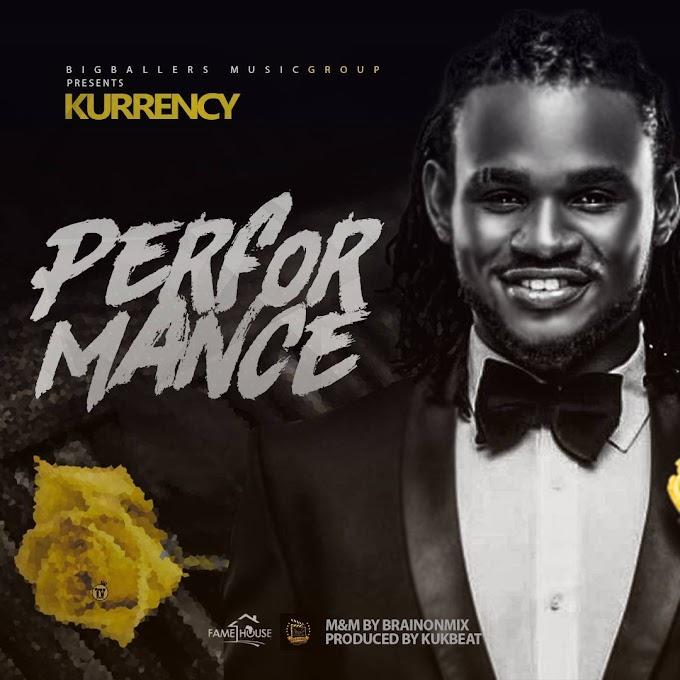 MUSIC: KURRENCY - PERFORMANCE (Prod.by KUKBEATZ)