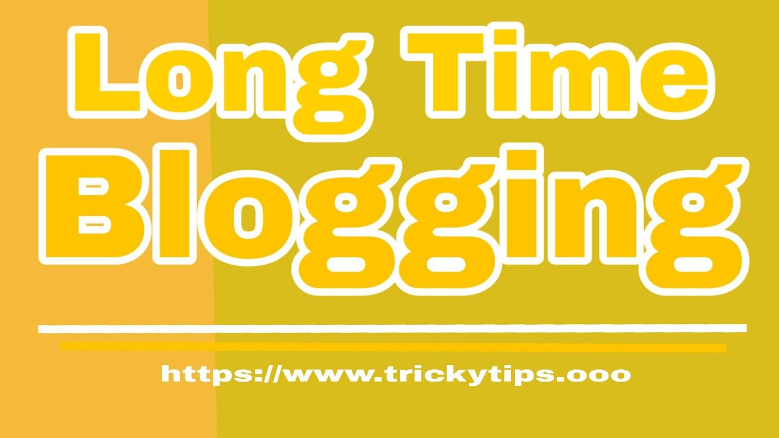 Long Time Blogging