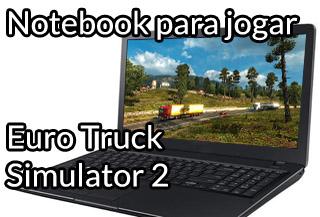 notebook para jogar euro truck simulator 2