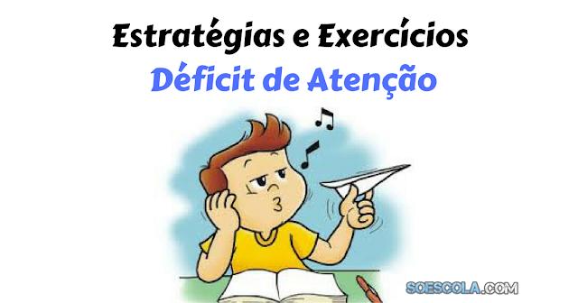 Confira várias estratégias e sugestões de exercícios para alunos com déficit de atenção.