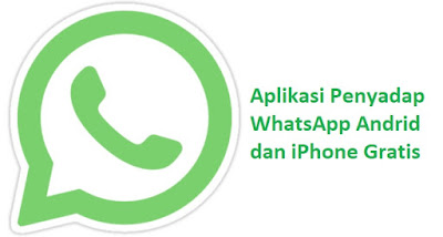 Download Aplikasi Penyadap WhatsApp Android Gratis dan iPhone Kumpulan Aplikasi Penyadap WhatsApp Android Gratis [dan iPhone]
