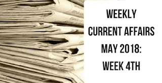 Weekly Current Affairs May 2018: Week 4th
