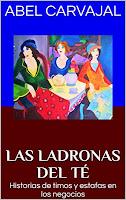 las ladronas del té, historias de timos y estafas en los negocios, relatos del autor abel carvajal