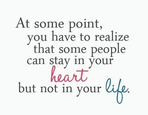 You have to realize that some people can stay in your heart but not in your life - Heartbroken Quotes