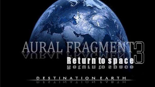 AURAL FRAGMENT- «Harmony of universe» από το cd Return to Space 3 – «Destination Earth»!