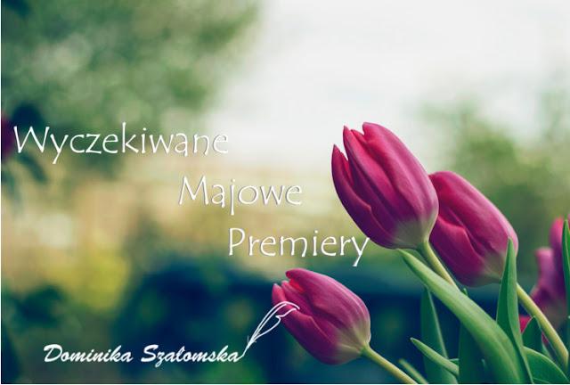 Wyczekiwane Majowe Premiery