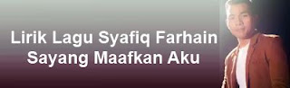 Lirik Lagu Syafiq Farhain - Sayang Maafkan Aku