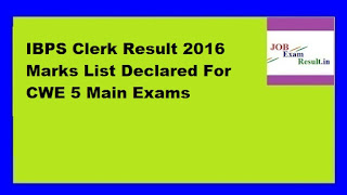 IBPS Clerk Result 2016 Marks List Declared For CWE 5 Main Exams