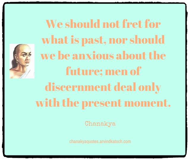Chanakya, Quote, Image, fret, past, anxious, future, daily thought, quote, Chanakya quote,