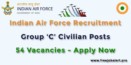 Indian Air Force Recruitment 2018, 54 Group 'C' Civilian Posts / Vacancies