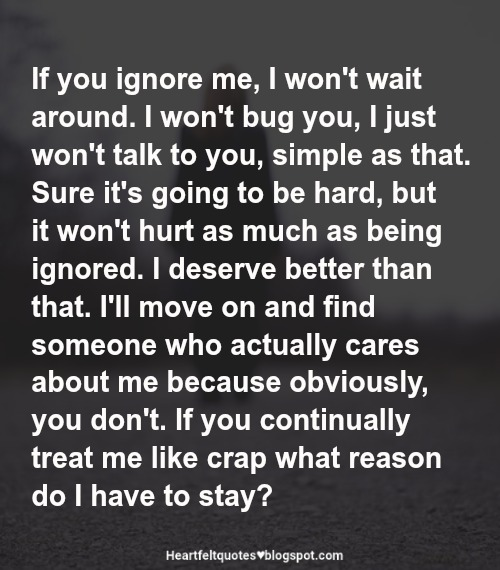 If You Ignore Me I Wont Wait Around Heartfelt Love And Life Quotes