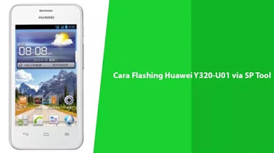 Cara Flash Huawei Ascend Y320-U01 Via SP Flashtool Tested