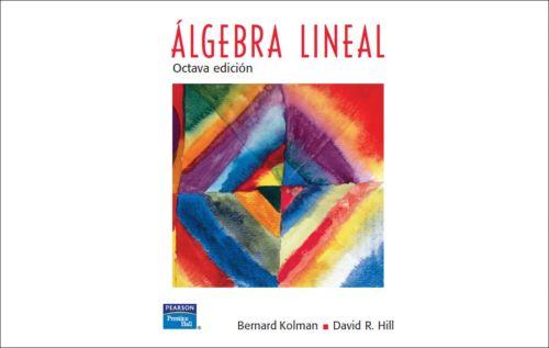 Algebra Lineal – 8va edición - Bernard Kolman, David R. Hill
