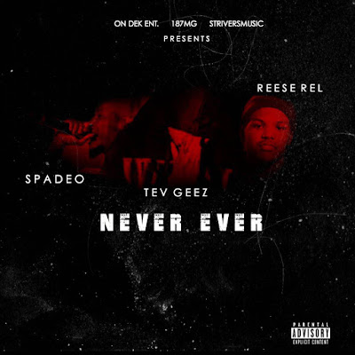 Tev Geez - Never Ever Ft. Spade O & ReeseRel / ww.hiphopondeck.com