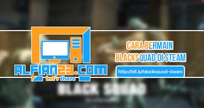 Step By Step Bermain BlackSquad Di Steam