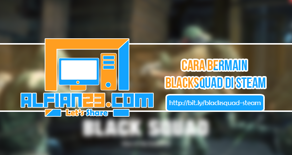 Step By Step Bermain BlackSquad Di Steam