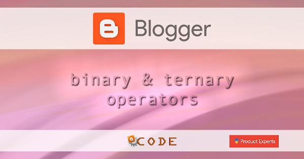 Blogger - sélecteurs ternaires & binaires / Binary & ternary operators