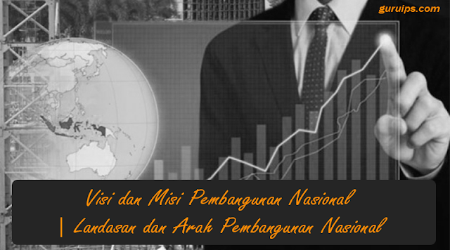 Visi dan Misi Pembangunan Nasional | Landasan dan Arah Pembangunan Nasional