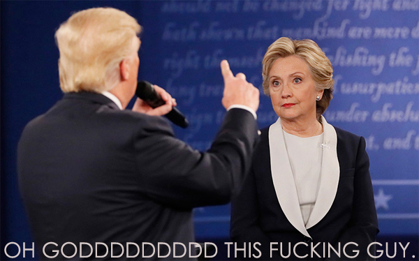 image of Hillary Clinton looking at Donald Trump during a debate with an 'OMG' look on her face, to which I have added text reading: 'OH GODDDDDDDDD THIS FUCKING GUY.'
