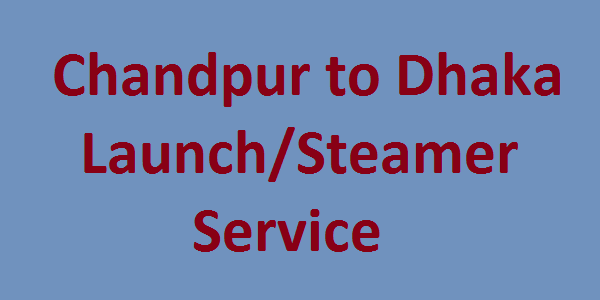 Chandpur to Dhaka Launch/Steamer Service Information