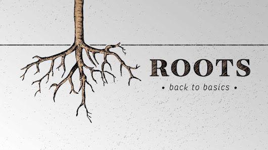 Roots...Back to Basics